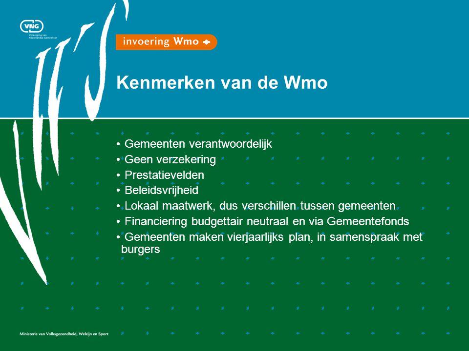 Kenmerken van de Wmo • Gemeenten verantwoordelijk • Geen verzekering • Prestatievelden • Beleidsvrijheid • Lokaal maatwerk, dus verschillen tussen gem