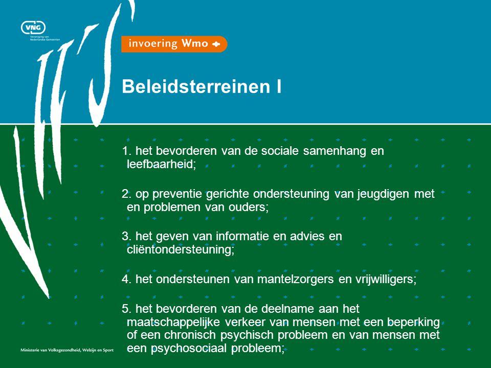 Beleidsterreinen I 1. het bevorderen van de sociale samenhang en leefbaarheid; 2. op preventie gerichte ondersteuning van jeugdigen met en problemen v