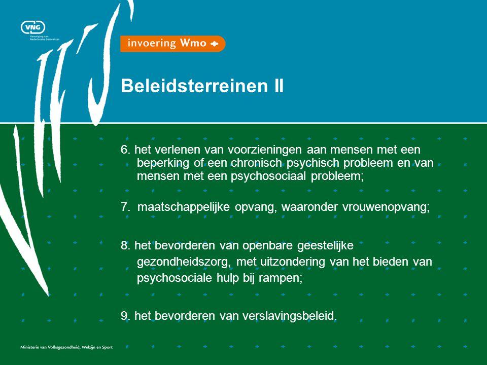 Beleidsterreinen II 6. het verlenen van voorzieningen aan mensen met een beperking of een chronisch psychisch probleem en van mensen met een psychosoc