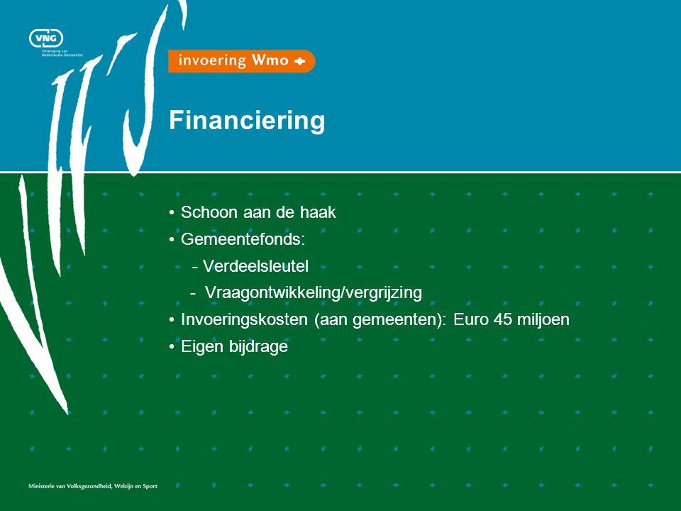 Financiering • Schoon aan de haak • Gemeentefonds: - Verdeelsleutel - Vraagontwikkeling/vergrijzing • Invoeringskosten (aan gemeenten): Euro 45 miljoe