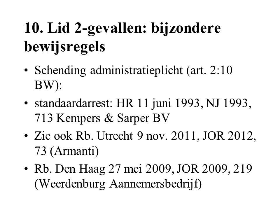 10. Lid 2-gevallen: bijzondere bewijsregels •Schending administratieplicht (art. 2:10 BW): •standaardarrest: HR 11 juni 1993, NJ 1993, 713 Kempers & S