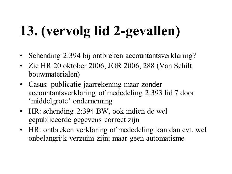 13. (vervolg lid 2-gevallen) •Schending 2:394 bij ontbreken accountantsverklaring? •Zie HR 20 oktober 2006, JOR 2006, 288 (Van Schilt bouwmaterialen)