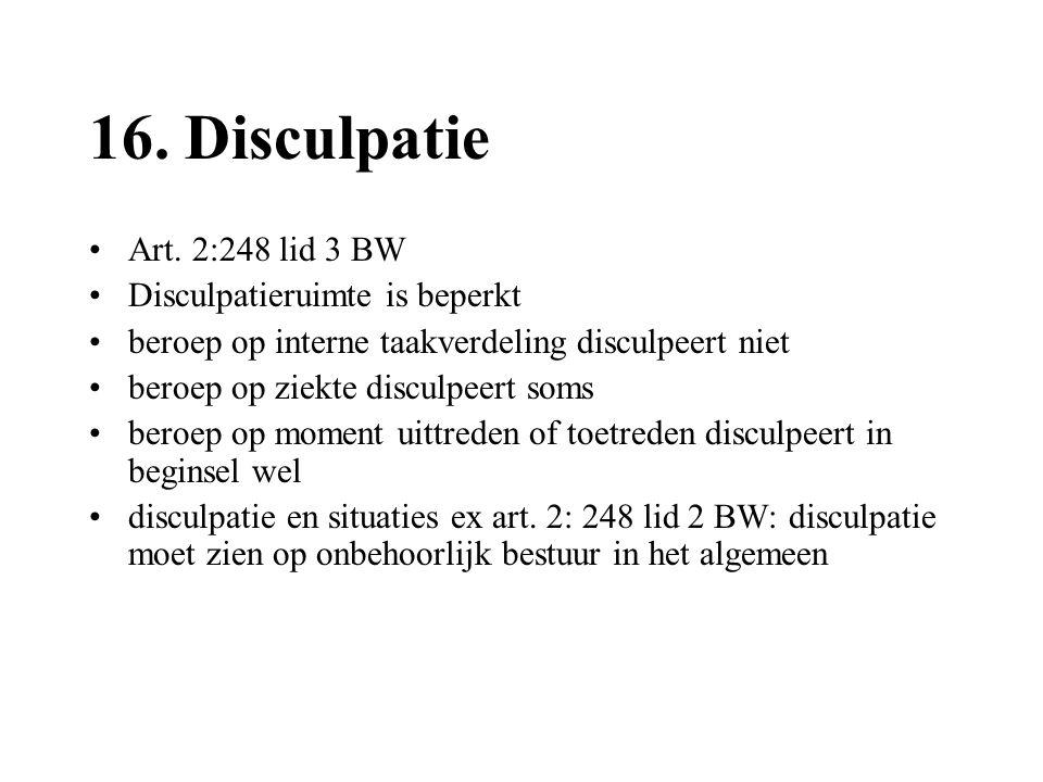 16. Disculpatie •Art. 2:248 lid 3 BW •Disculpatieruimte is beperkt •beroep op interne taakverdeling disculpeert niet •beroep op ziekte disculpeert som