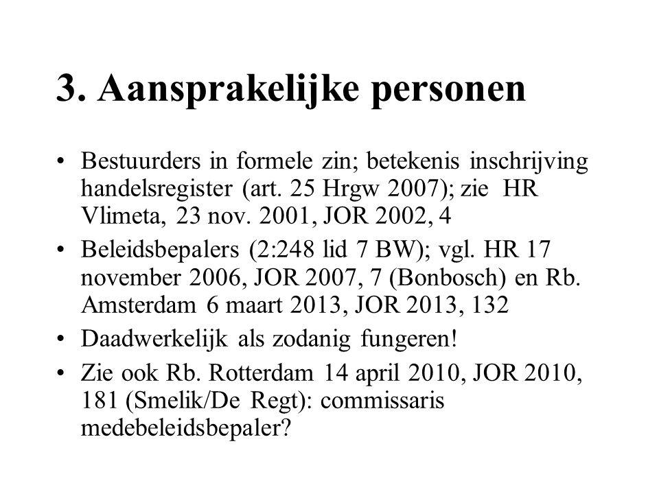 3. Aansprakelijke personen •Bestuurders in formele zin; betekenis inschrijving handelsregister (art. 25 Hrgw 2007); zie HR Vlimeta, 23 nov. 2001, JOR
