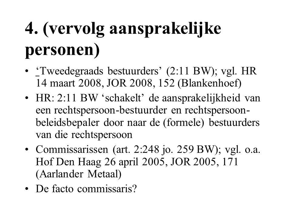4. (vervolg aansprakelijke personen) •'Tweedegraads bestuurders' (2:11 BW); vgl. HR 14 maart 2008, JOR 2008, 152 (Blankenhoef) •HR: 2:11 BW 'schakelt'