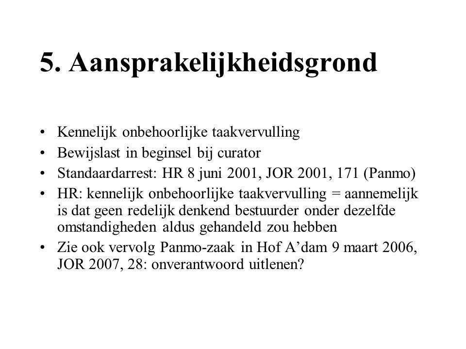 5. Aansprakelijkheidsgrond •Kennelijk onbehoorlijke taakvervulling •Bewijslast in beginsel bij curator •Standaardarrest: HR 8 juni 2001, JOR 2001, 171
