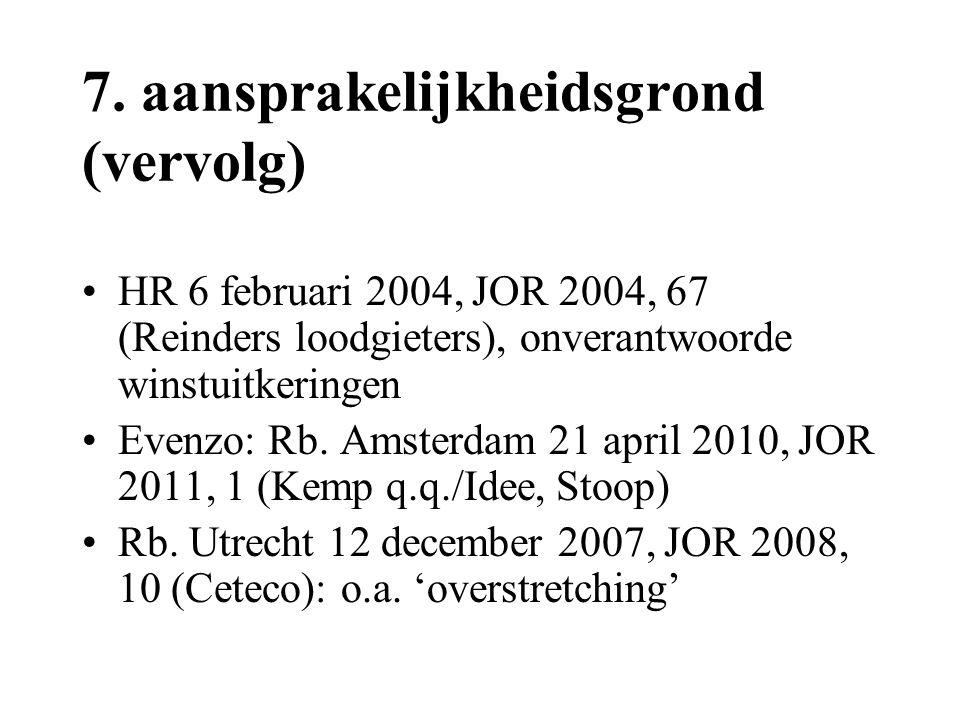 7. aansprakelijkheidsgrond (vervolg) •HR 6 februari 2004, JOR 2004, 67 (Reinders loodgieters), onverantwoorde winstuitkeringen •Evenzo: Rb. Amsterdam