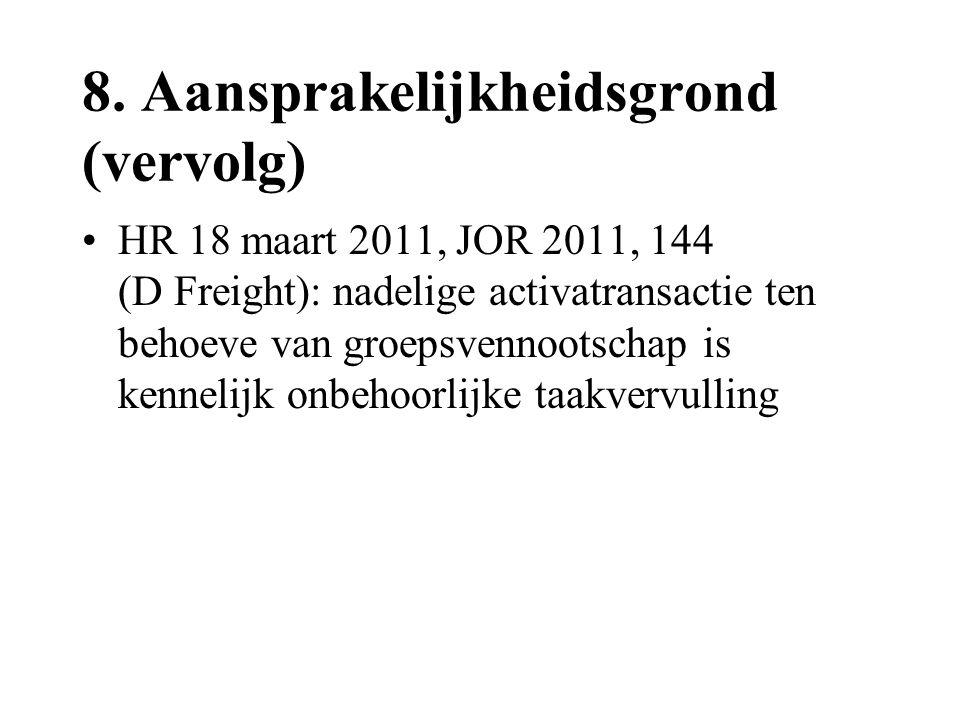 8. Aansprakelijkheidsgrond (vervolg) •HR 18 maart 2011, JOR 2011, 144 (D Freight): nadelige activatransactie ten behoeve van groepsvennootschap is ken