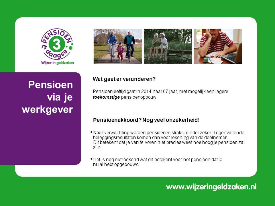 Pensioen via je werkgever Pensioenakkoord? Nog veel onzekerheid! • Naar verwachting worden pensioenen straks minder zeker. Tegenvallende beleggingsres