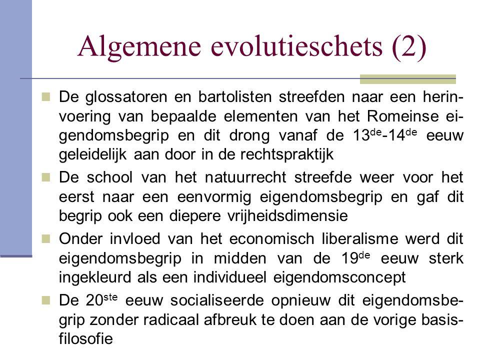 Algemene evolutieschets (2)  De glossatoren en bartolisten streefden naar een herin- voering van bepaalde elementen van het Romeinse ei- gendomsbegri