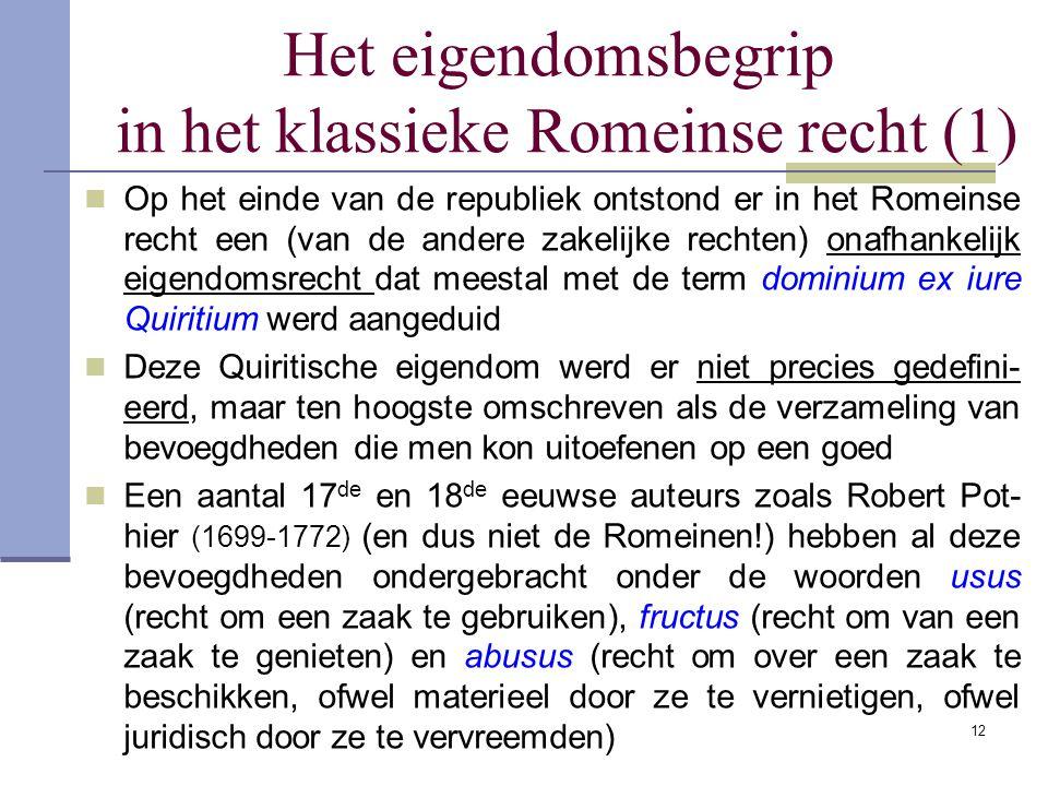 Het eigendomsbegrip in het klassieke Romeinse recht (1)  Op het einde van de republiek ontstond er in het Romeinse recht een (van de andere zakelijke