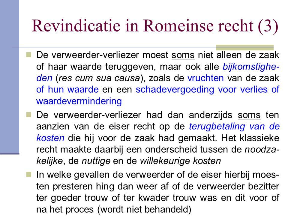 Revindicatie in Romeinse recht (3)  De verweerder-verliezer moest soms niet alleen de zaak of haar waarde teruggeven, maar ook alle bijkomstighe- den