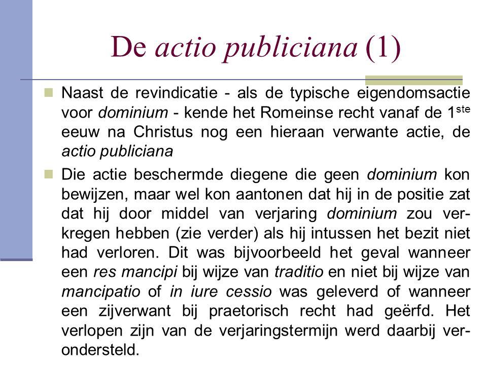 De actio publiciana (1)  Naast de revindicatie - als de typische eigendomsactie voor dominium - kende het Romeinse recht vanaf de 1 ste eeuw na Chris