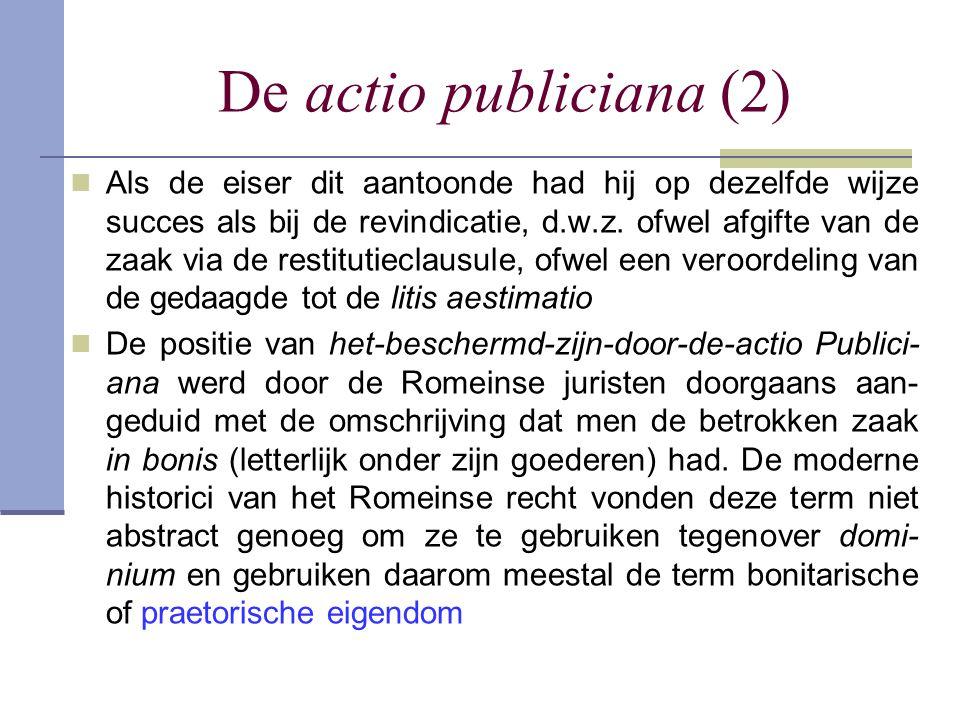 De actio publiciana (2)  Als de eiser dit aantoonde had hij op dezelfde wijze succes als bij de revindicatie, d.w.z. ofwel afgifte van de zaak via de