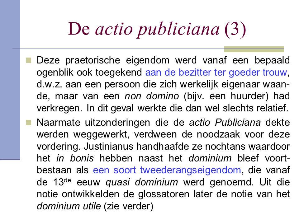De actio publiciana (3)  Deze praetorische eigendom werd vanaf een bepaald ogenblik ook toegekend aan de bezitter ter goeder trouw, d.w.z. aan een pe