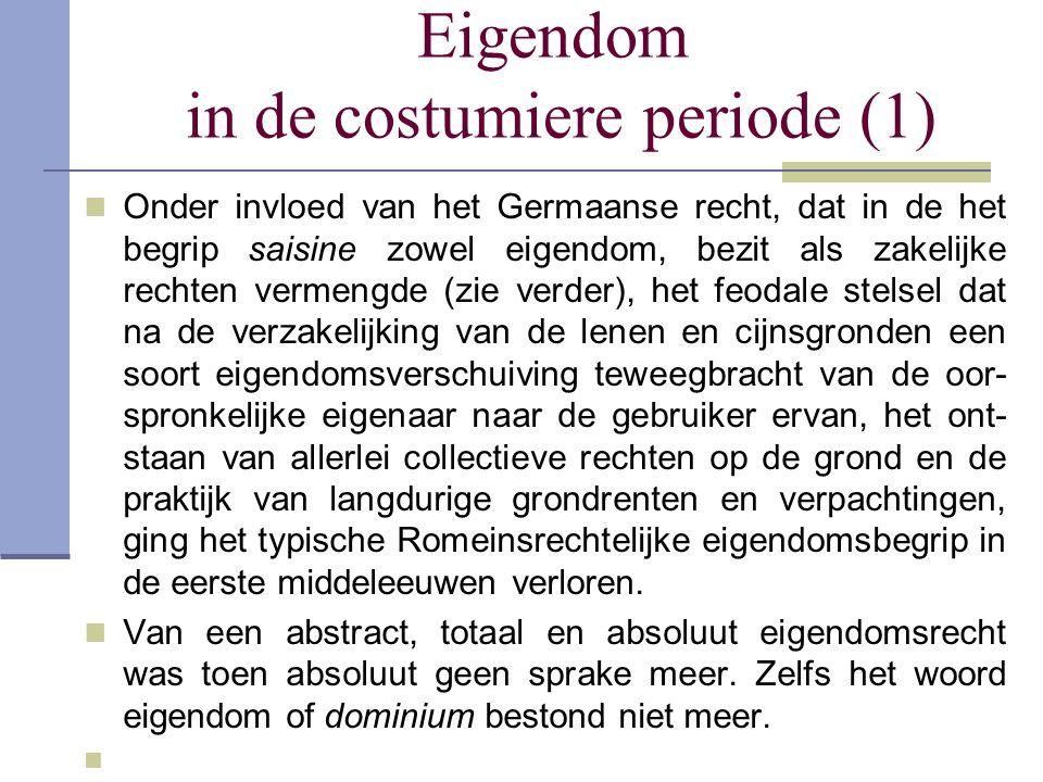 Eigendom in de costumiere periode (1)  Onder invloed van het Germaanse recht, dat in de het begrip saisine zowel eigendom, bezit als zakelijke rechte
