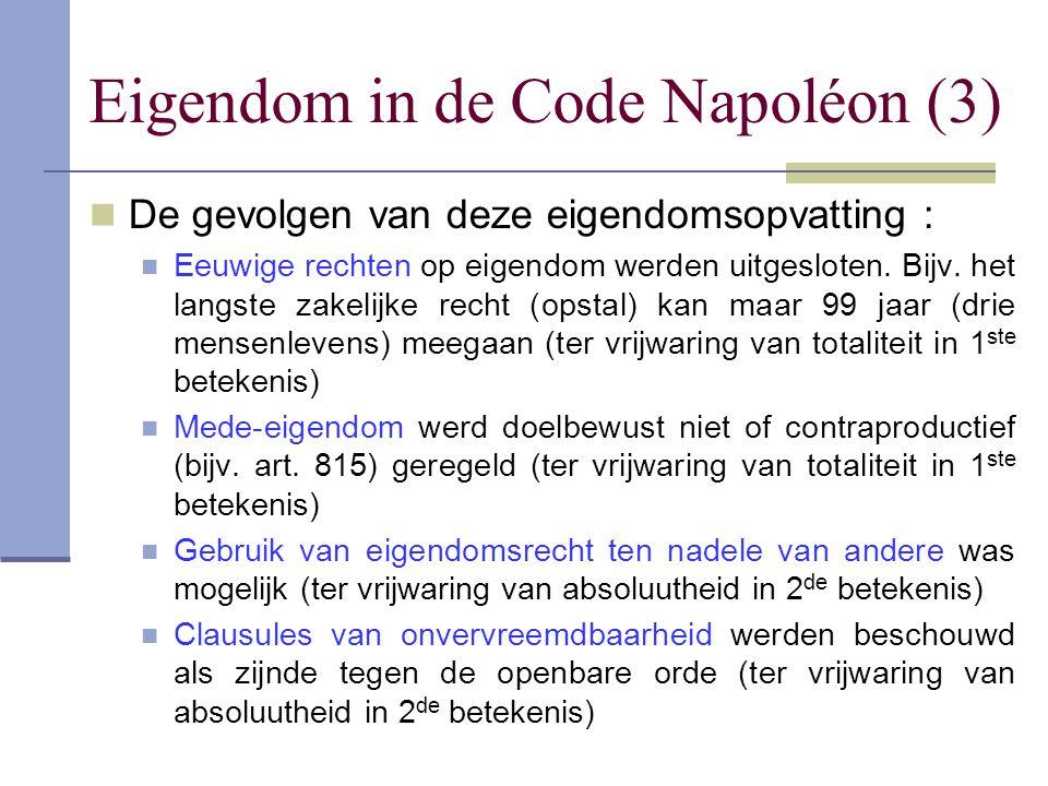 Eigendom in de Code Napoléon (3)  De gevolgen van deze eigendomsopvatting :  Eeuwige rechten op eigendom werden uitgesloten. Bijv. het langste zakel
