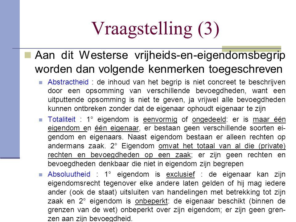 Vraagstelling (3)  Aan dit Westerse vrijheids-en-eigendomsbegrip worden dan volgende kenmerken toegeschreven  Abstractheid : de inhoud van het begri