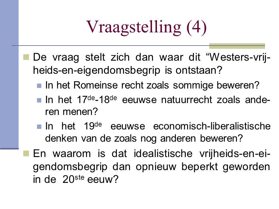 """Vraagstelling (4)  De vraag stelt zich dan waar dit """"Westers-vrij- heids-en-eigendomsbegrip is ontstaan?  In het Romeinse recht zoals sommige bewere"""
