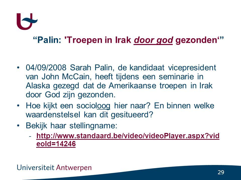 29 Palin: Troepen in Irak door god gezonden' •04/09/2008 Sarah Palin, de kandidaat vicepresident van John McCain, heeft tijdens een seminarie in Alaska gezegd dat de Amerikaanse troepen in Irak door God zijn gezonden.