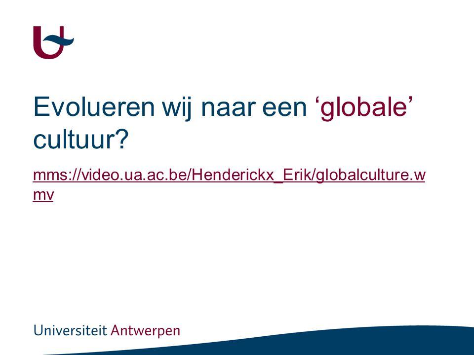 Evolueren wij naar een 'globale' cultuur? mms://video.ua.ac.be/Henderickx_Erik/globalculture.w mv
