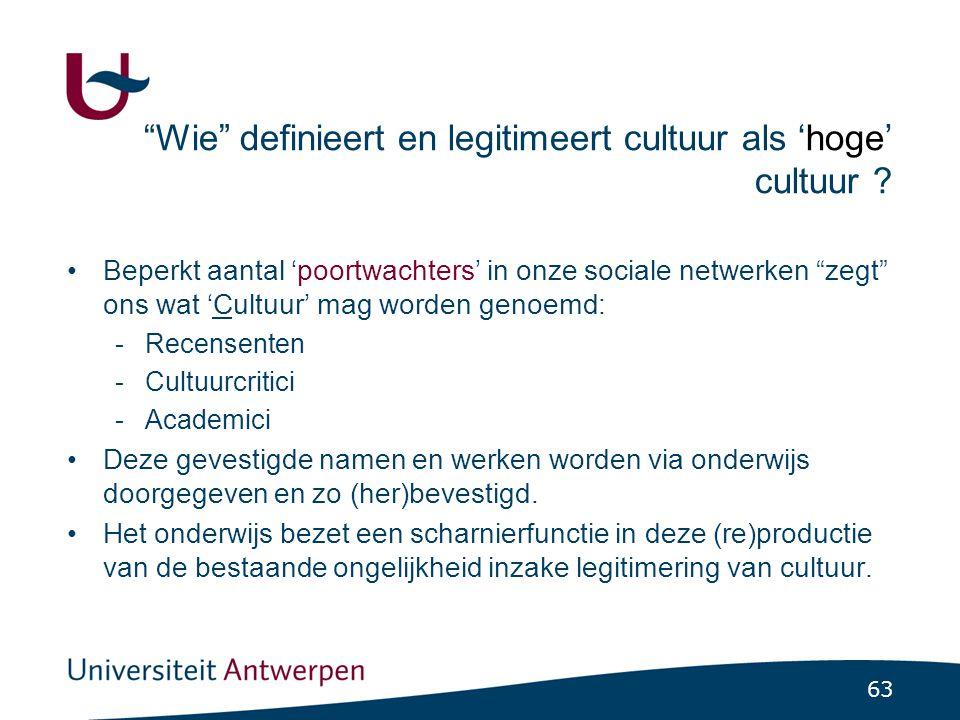 63 Wie definieert en legitimeert cultuur als 'hoge' cultuur .