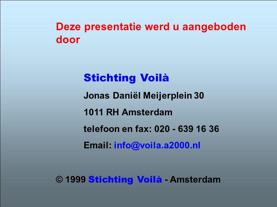 © 1999 Stichting Voilà - Amsterdam Deze presentatie werd u aangeboden door Stichting Voilà Jonas Daniël Meijerplein 30 1011 RH Amsterdam telefoon en fax: 020 - 639 16 36 Email: info@voila.a2000.nl