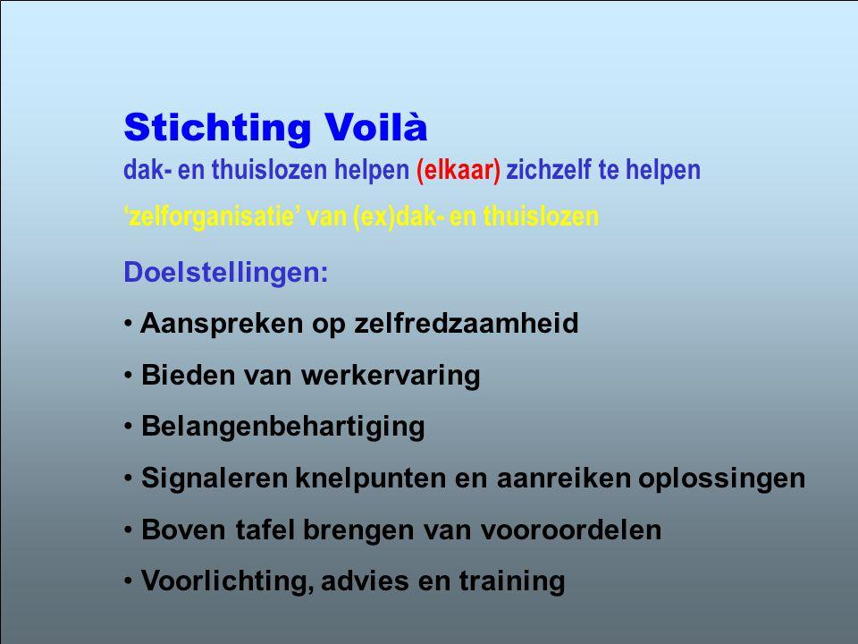 Stichting Voilà dak- en thuislozen helpen (elkaar) zichzelf te helpen Doelstellingen: • Aanspreken op zelfredzaamheid • Bieden van werkervaring • Bela