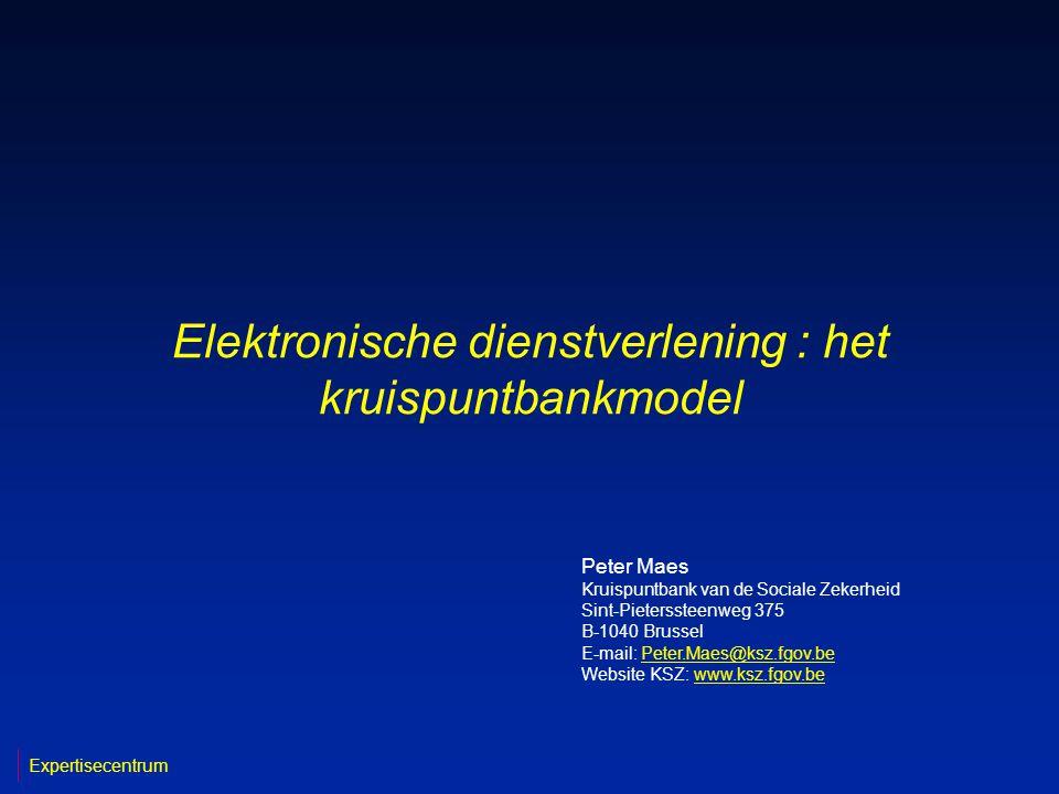 Elektronische dienstverlening : het kruispuntbankmodel Peter Maes Kruispuntbank van de Sociale Zekerheid Sint-Pieterssteenweg 375 B-1040 Brussel E-mai