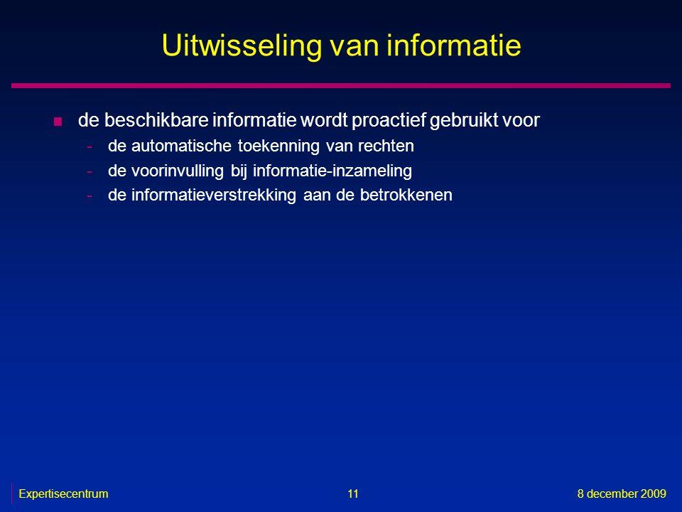 Expertisecentrum8 december 2009 11 Uitwisseling van informatie n de beschikbare informatie wordt proactief gebruikt voor -de automatische toekenning v