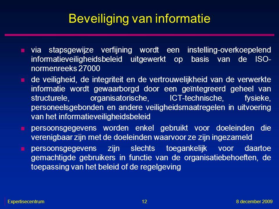 Expertisecentrum8 december 2009 12 Beveiliging van informatie n via stapsgewijze verfijning wordt een instelling-overkoepelend informatieveiligheidsbe