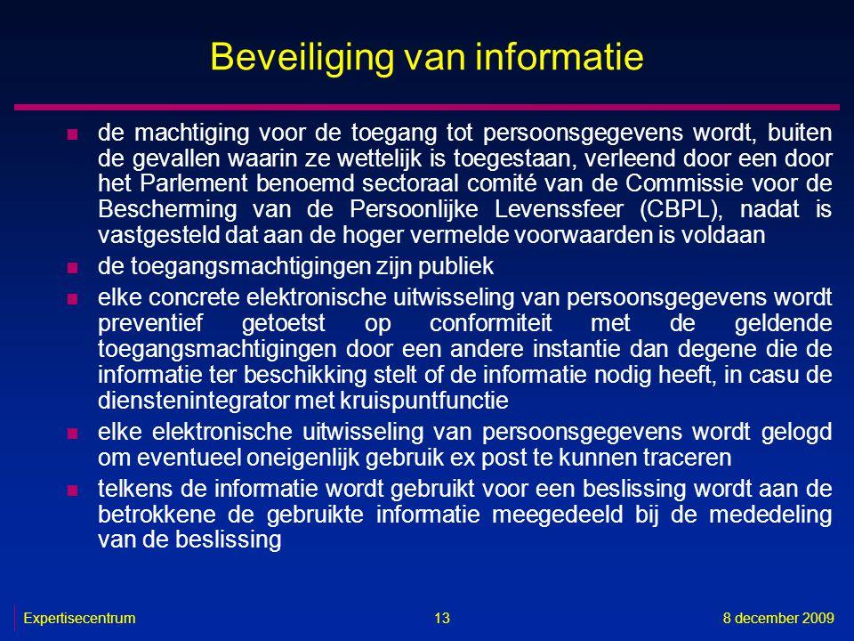 Expertisecentrum8 december 2009 13 Beveiliging van informatie n de machtiging voor de toegang tot persoonsgegevens wordt, buiten de gevallen waarin ze