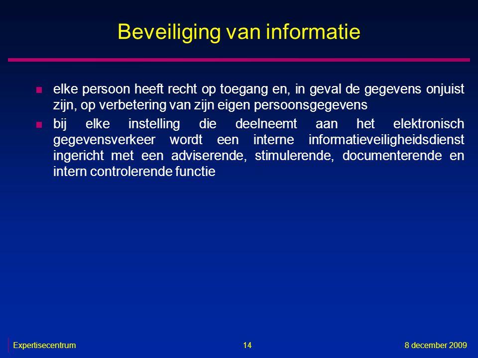 Expertisecentrum8 december 2009 14 Beveiliging van informatie n elke persoon heeft recht op toegang en, in geval de gegevens onjuist zijn, op verbeter