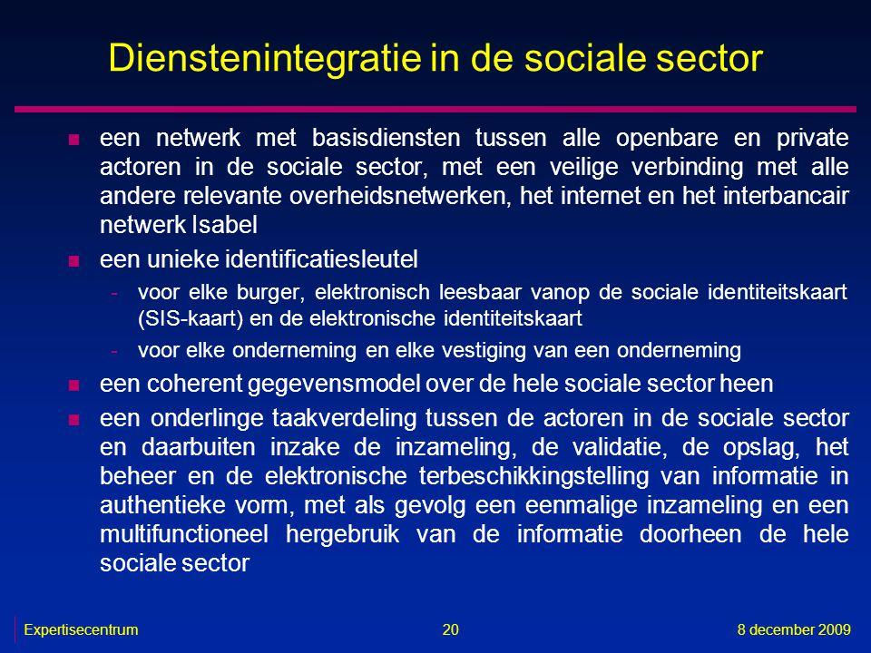 Expertisecentrum8 december 2009 20 Dienstenintegratie in de sociale sector n een netwerk met basisdiensten tussen alle openbare en private actoren in