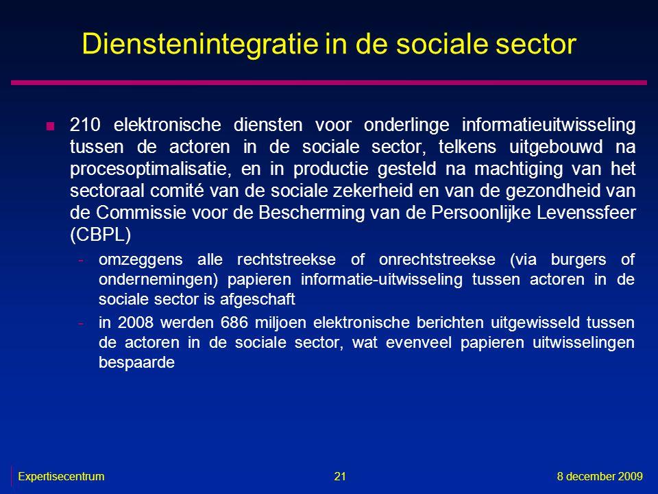 Expertisecentrum8 december 2009 21 Dienstenintegratie in de sociale sector n 210 elektronische diensten voor onderlinge informatieuitwisseling tussen