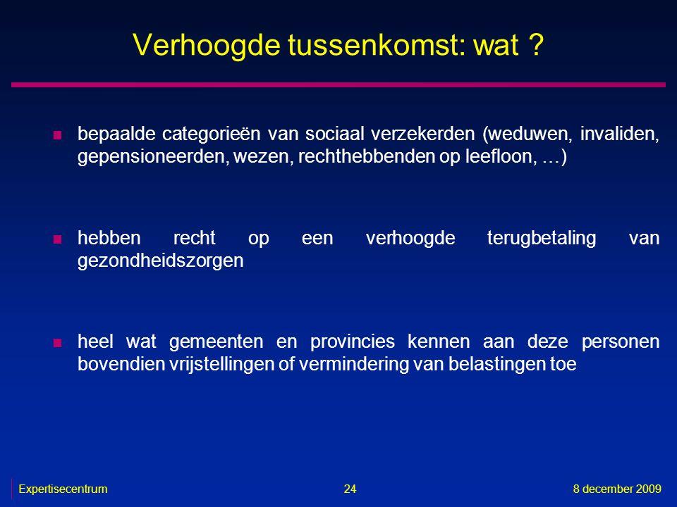 Expertisecentrum8 december 2009 24 Verhoogde tussenkomst: wat ? n bepaalde categorieën van sociaal verzekerden (weduwen, invaliden, gepensioneerden, w