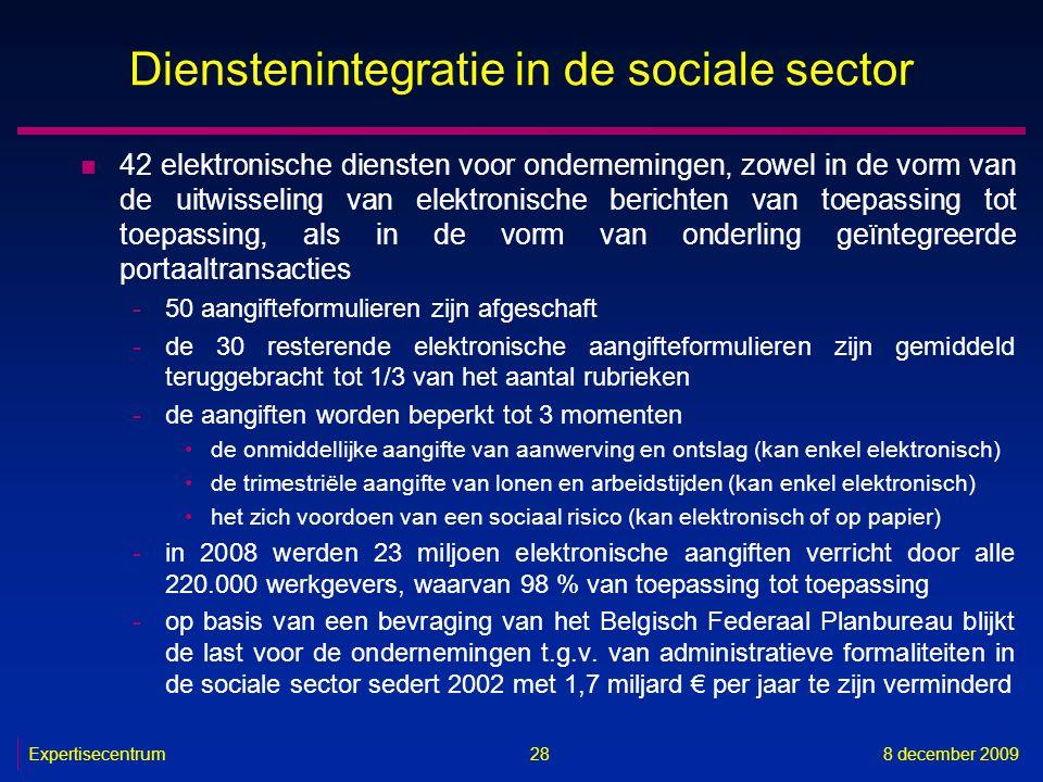 Expertisecentrum8 december 2009 28 Dienstenintegratie in de sociale sector n 42 elektronische diensten voor ondernemingen, zowel in de vorm van de uit