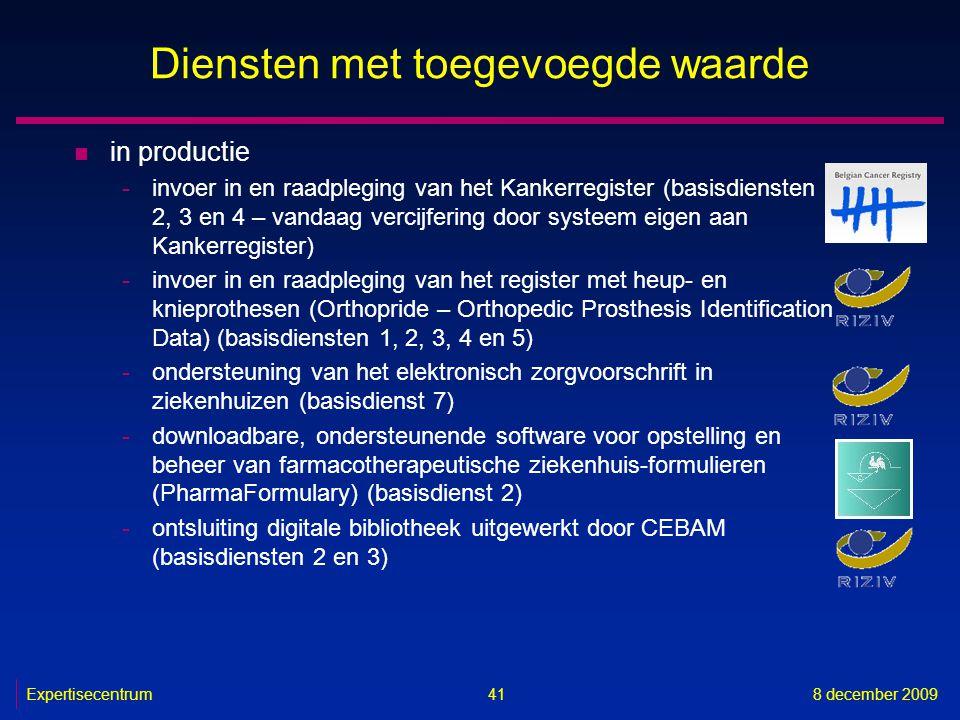 Expertisecentrum8 december 2009 41 Diensten met toegevoegde waarde n in productie -invoer in en raadpleging van het Kankerregister (basisdiensten 2, 3