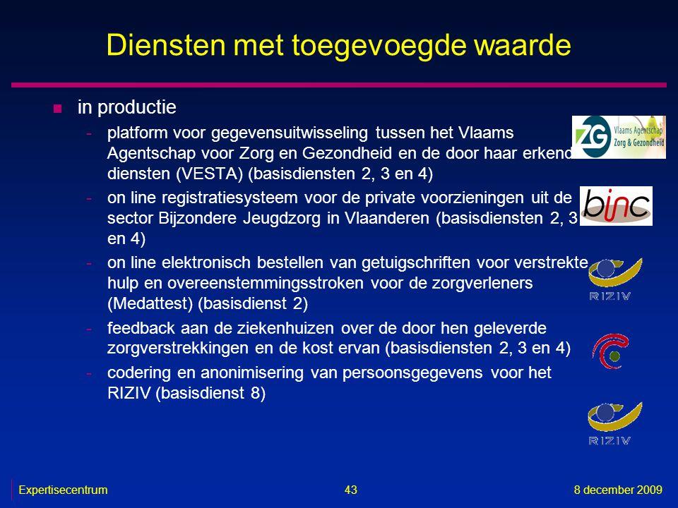 Expertisecentrum8 december 2009 43 Diensten met toegevoegde waarde n in productie -platform voor gegevensuitwisseling tussen het Vlaams Agentschap voo