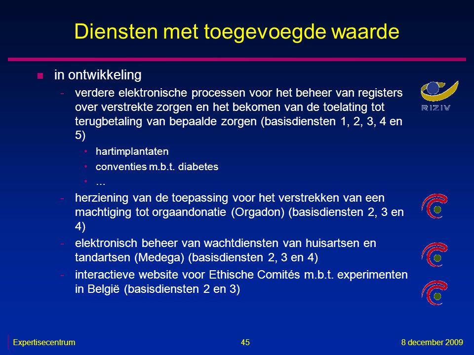 Expertisecentrum8 december 2009 45 Diensten met toegevoegde waarde n in ontwikkeling -verdere elektronische processen voor het beheer van registers ov