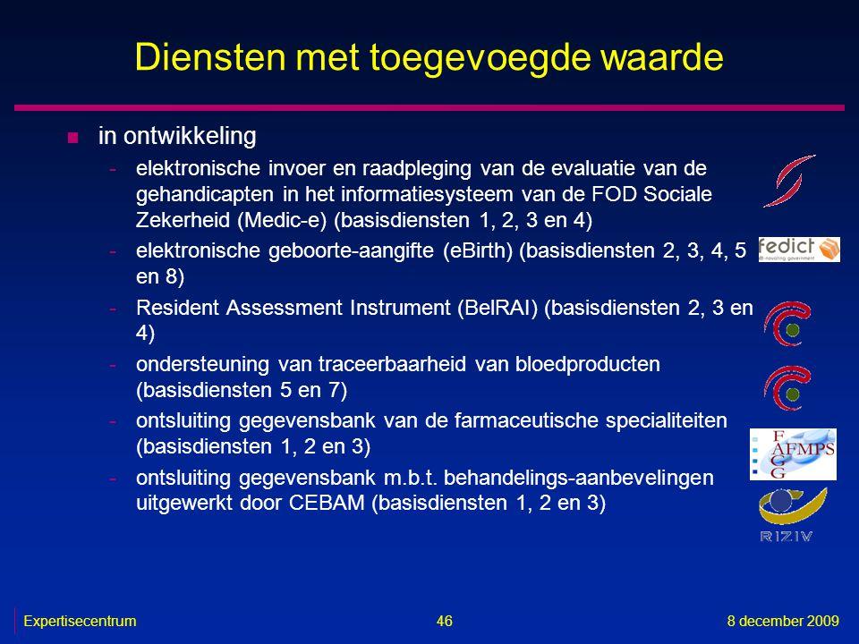 Expertisecentrum8 december 2009 46 Diensten met toegevoegde waarde n in ontwikkeling -elektronische invoer en raadpleging van de evaluatie van de geha