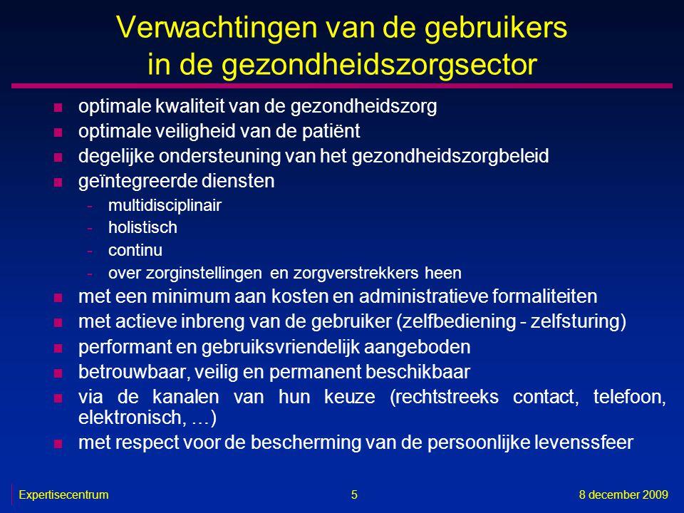 Expertisecentrum8 december 2009 46 Diensten met toegevoegde waarde n in ontwikkeling -elektronische invoer en raadpleging van de evaluatie van de gehandicapten in het informatiesysteem van de FOD Sociale Zekerheid (Medic-e) (basisdiensten 1, 2, 3 en 4) -elektronische geboorte-aangifte (eBirth) (basisdiensten 2, 3, 4, 5 en 8) -Resident Assessment Instrument (BelRAI) (basisdiensten 2, 3 en 4) -ondersteuning van traceerbaarheid van bloedproducten (basisdiensten 5 en 7) -ontsluiting gegevensbank van de farmaceutische specialiteiten (basisdiensten 1, 2 en 3) -ontsluiting gegevensbank m.b.t.