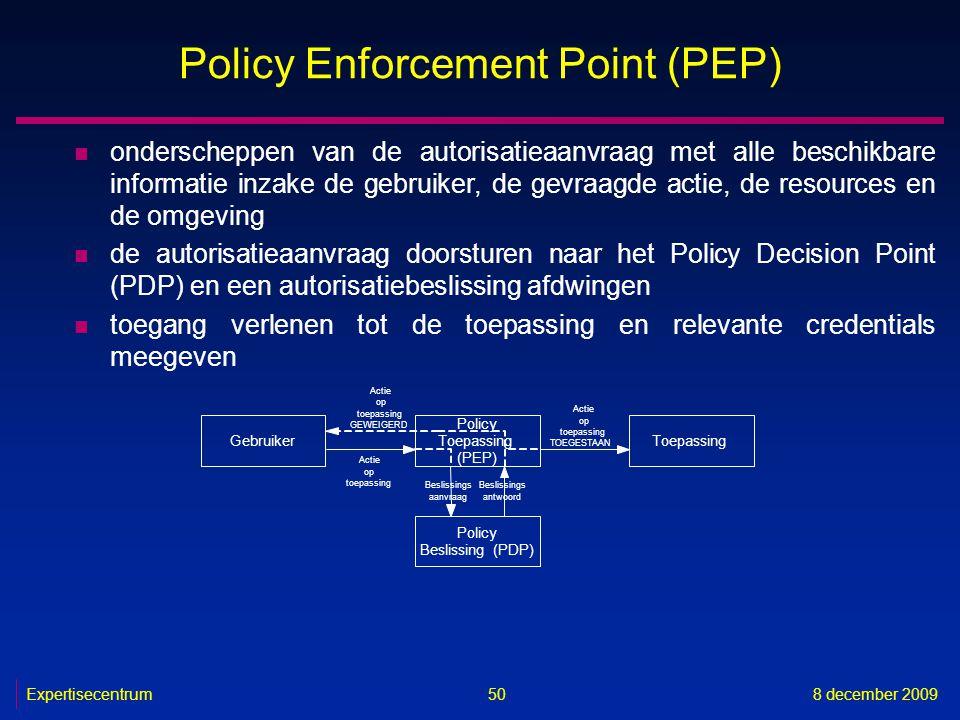 Expertisecentrum8 december 2009 50 Policy Enforcement Point (PEP) n onderscheppen van de autorisatieaanvraag met alle beschikbare informatie inzake de