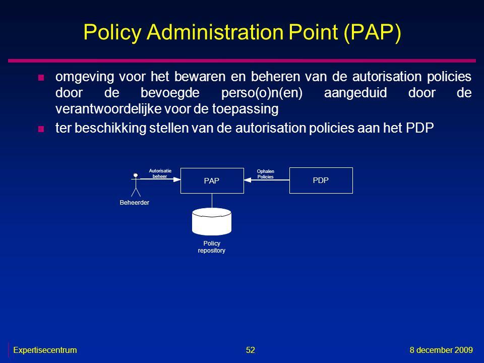 Expertisecentrum8 december 2009 52 Policy Administration Point (PAP) n omgeving voor het bewaren en beheren van de autorisation policies door de bevoe
