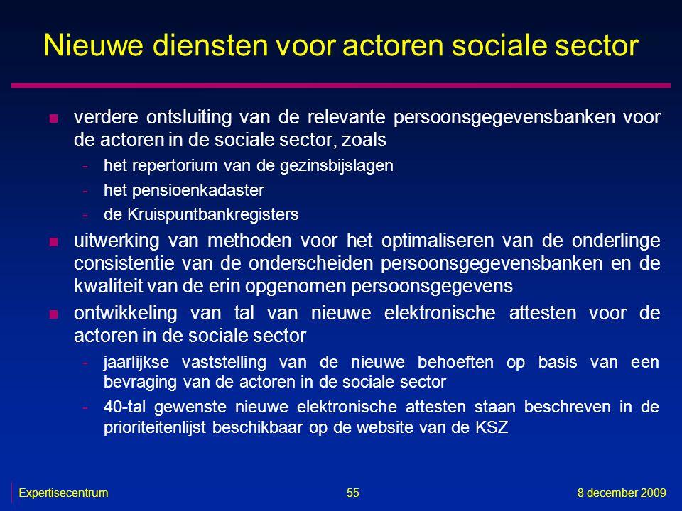 Expertisecentrum8 december 2009 55 Nieuwe diensten voor actoren sociale sector n verdere ontsluiting van de relevante persoonsgegevensbanken voor de a