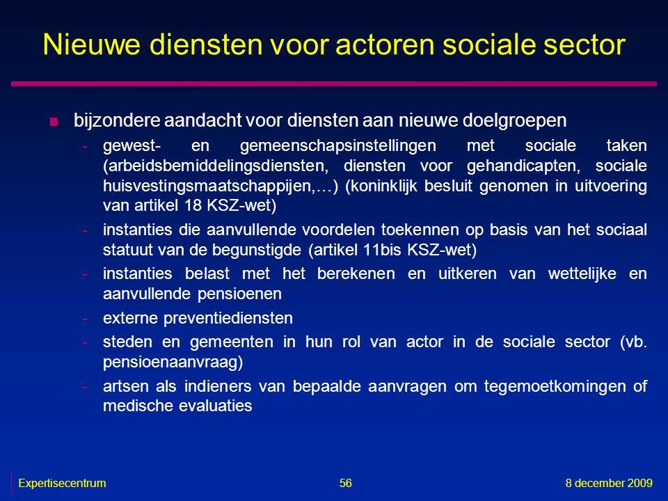Expertisecentrum8 december 2009 56 Nieuwe diensten voor actoren sociale sector n bijzondere aandacht voor diensten aan nieuwe doelgroepen -gewest- en