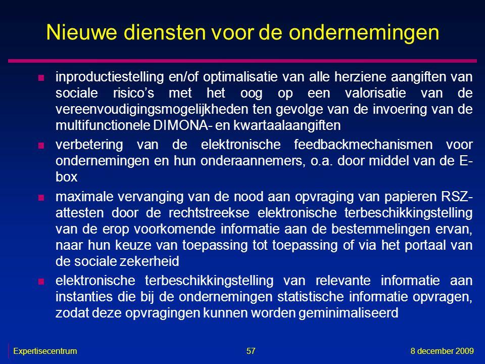Expertisecentrum8 december 2009 57 Nieuwe diensten voor de ondernemingen n inproductiestelling en/of optimalisatie van alle herziene aangiften van soc
