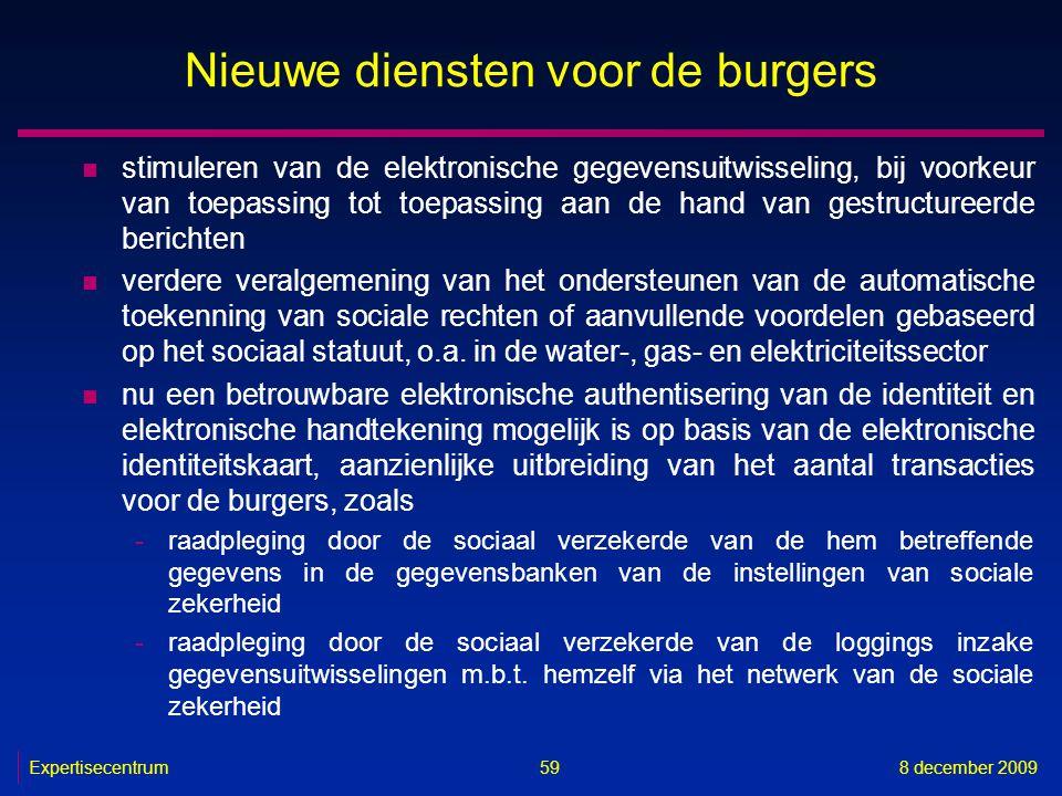 Expertisecentrum8 december 2009 59 Nieuwe diensten voor de burgers n stimuleren van de elektronische gegevensuitwisseling, bij voorkeur van toepassing