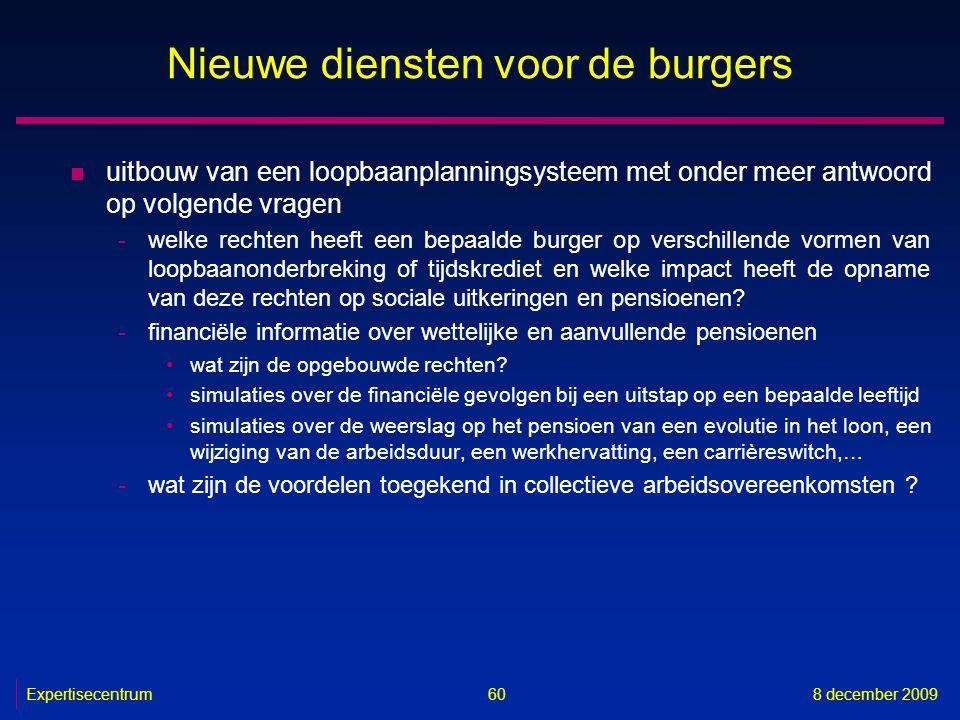 Expertisecentrum8 december 2009 60 Nieuwe diensten voor de burgers n uitbouw van een loopbaanplanningsysteem met onder meer antwoord op volgende vrage