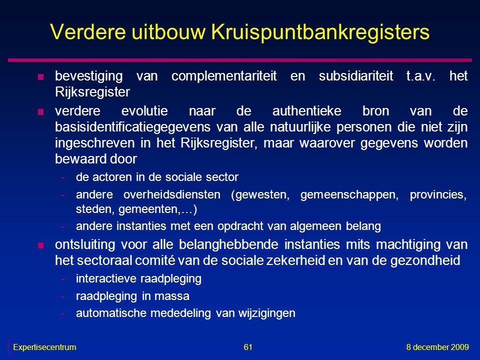 Expertisecentrum8 december 2009 61 Verdere uitbouw Kruispuntbankregisters n bevestiging van complementariteit en subsidiariteit t.a.v. het Rijksregist